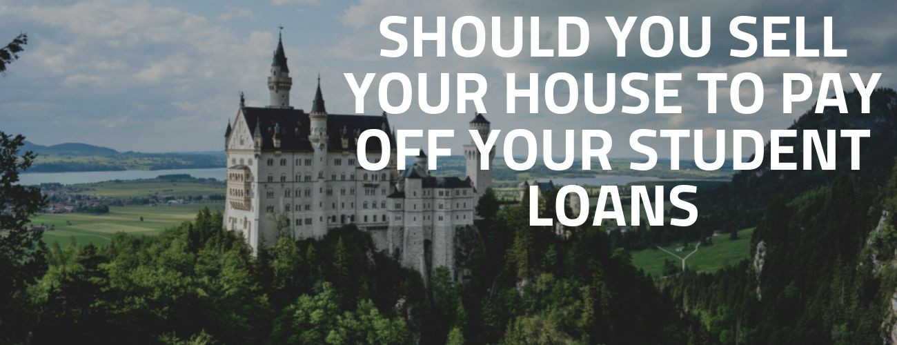 Should You Sell Your House to Pay Off Your Student Loan Debts ?