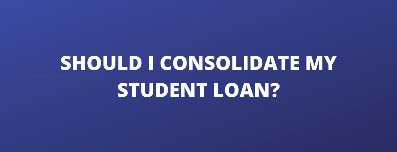 Should i consolidate my loans? Make your decision today!