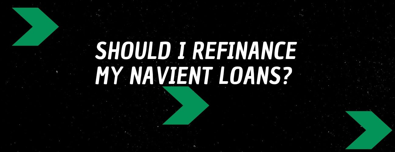 Should I Refinance my Navient Loans?