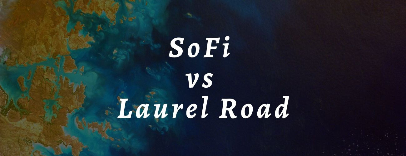 SoFi vs Laurel Road: A clear comparison