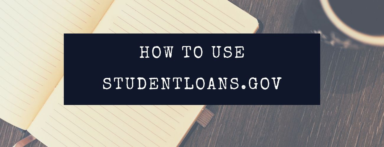 How to use studentloans.gov