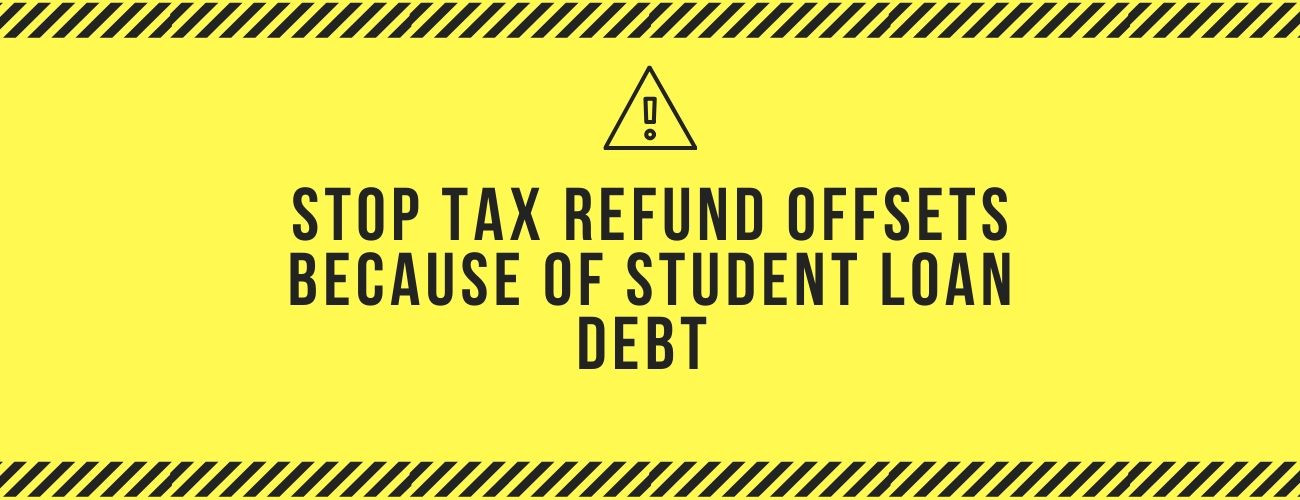 Stop Tax Refund Offsets Because Of Student Loan Debt