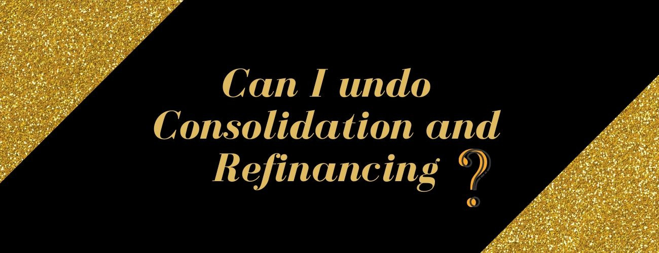Can I undo Student Loan Consolidation and Refinancing?- clear your doubts