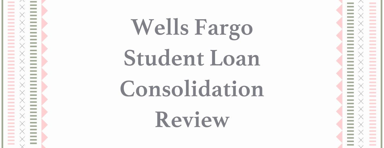 Wells Fargo Student Loan Consolidation Review
