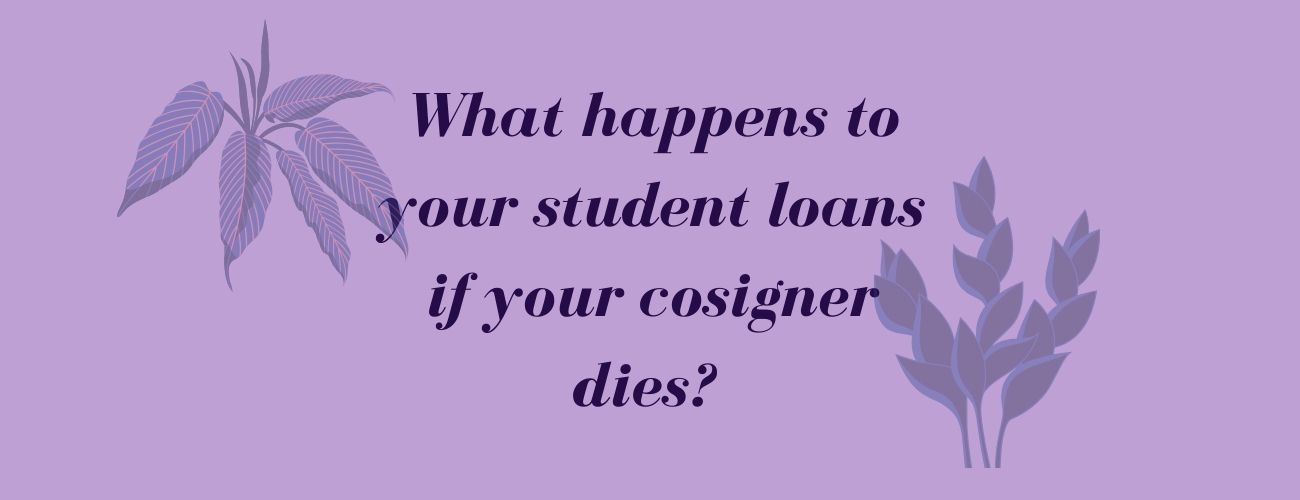 What Happens To Student Loans If Cosigner Dies?