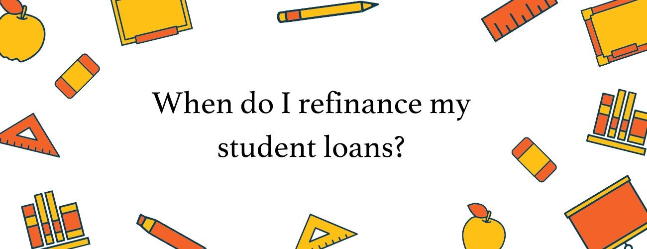 When To Refinance Student Loans - All You Need To Know