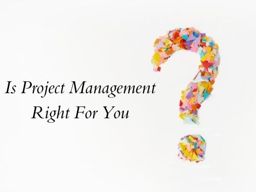 Step 1  Is Project management right for you